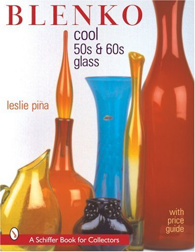 Blenko: Cool '50s & '60s Glass (Schiffer Book for Collectors)