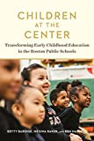 img - for Children at the Center: Transforming Early Childhood Education in the Boston Public Schools book / textbook / text book