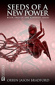 Seeds of a New Power: A Genetic Engineering Science Fiction Thriller (The Kindred Series Book 2) by [Bradford, Orrin Jason]