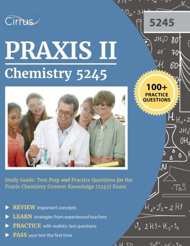 Praxis II Chemistry 5245 Study Guide: Test Prep and Practice Questions for the Praxis Chemistry Content Knowledge (5245) Exam