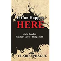 It Can Happen Here: Jack London Sinclair Lewis Philip Roth