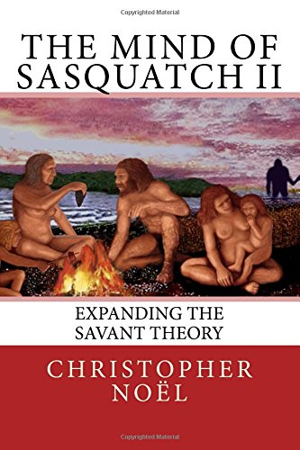 The Mind of Sasquatch II: Expanding the Savant Theory