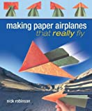 Making Paper Airplanes That Really Fly, Nick Robinson, 1402716303