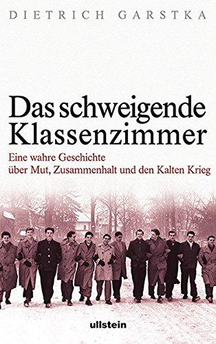 Das schweigende Klassenzimmer: Eine wahre Geschichte über Mut, Zusammenhalt und den Kalten Krieg Dietrich Garstka Ullstein 3550078927 MAK_GD_9783550078927