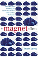 The Magnet Effect: Attracting and Retaining an Audience on the Internet Today, Tomorrow, and in the Future