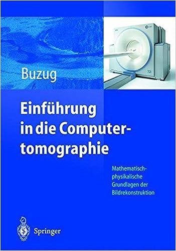 Einführung in die Computertomographie: Mathematisch-physikalische Grundlagen der Bildrekonstruktion (German Edition)
