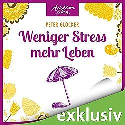 Weniger Stress - mehr Leben (Achtsam leben)
