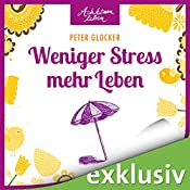 Weniger Stress - mehr Leben (Achtsam leben) | Peter Glocker