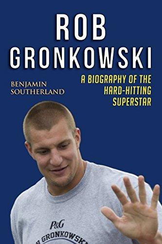 Rob Gronkowski  A Biography Of The Hard Hitting Superstar