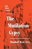 The Mutiliation Gypsy, Randall Kent Ivey, 0595300472