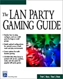 The LAN Party Gaming Guide, Regas, Tyler and Regas, Rima, 1584502029