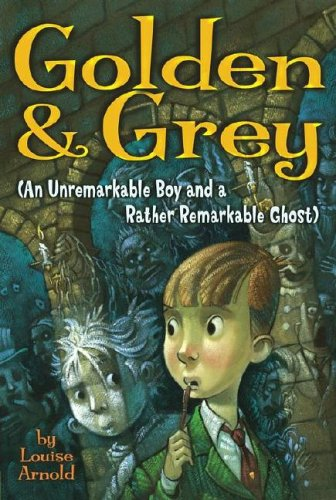 Golden & Grey (An Unremarkable Boy And A Rather Remarkable Ghost) (Golden And Grey)