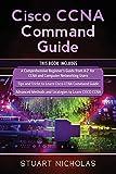 Cisco CCNA Command Guide: 3 in 1- Beginner's