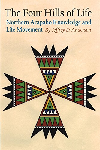 - The Four Hills of Life: Northern Arapaho Knowledge and Life Movement (Studies in the Anthropology of North American Indians)