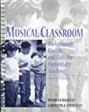 img - for Musical Classroom, The: Backgrounds, Models, and Skills for Elementary Teaching book / textbook / text book