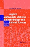 Applied Multivariate Statistics in Geohydrology and Related Sciences, Brown, Charles E., 3540618279