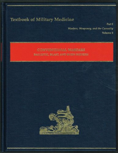 Conventional Warfare: Ballistic, Blast, and Burn Injuries (Textbook of Military Medicine Series on Combat Casualty Care, Part 1 Volume 5)