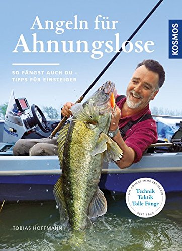 Angeln für Ahnungslose: Einstieg ins Hobby Gebundenes Buch – 14. Januar 2016 Tobias Hoffmann Franckh Kosmos Verlag 344014870X Tiere / Jagen / Angeln