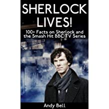 Sherlock Lives! 100+ Facts on Sherlock and the Smash Hit BBC TV Series
