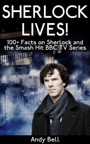 Sherlock Lives! 100+ Facts on Sherlock and the Smash Hit BBC TV Series