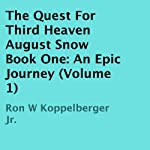 The Quest For Third Heaven: August Snow: An Epic Journey, Book 1 | Ron W. Koppelberger Jr.