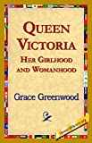 Queen Victoria Her Girlhood and Womanhood, Grace Greenwood, 1421820307