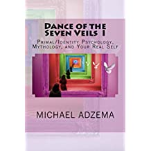 Dance of the Seven Veils I: Primal/Identity Psychology, Mythology, and Your Real Self (The Path of Ecstasy Book 2)