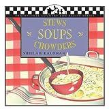 Soups, Stews, Chowders, Sheilah Kaufman, 1883283159