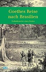 Goethes Reise nach Brasilien. Gedankenreise eines Genies