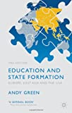 Education and State Formation: Europe, East Asia and the USA (Education, Economy and Society), Andy Green, 1137341734