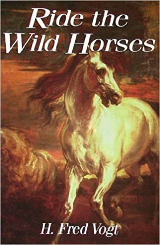 Ride the Wild Horses by H. Fred Vogt (1997-05-03)