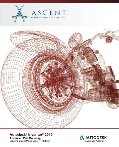 Autodesk Inventor 2019: Advanced Part Modeling (Mixed Units): Autodesk Authorized Publisher