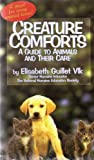 CREATURE COMFORTS: A GUIDE TO ANIMALS AND THEIR CARE ... A MUST FOR EVERY ANIMAL LOVER!