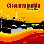 Circunvalacion: Relatos Breves [The Motorway: Short Stories] | Nacho Albert