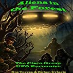 Aliens in the Forest: The Cisco Grove UFO Encounter | Noe Torres,Ruben Uriarte