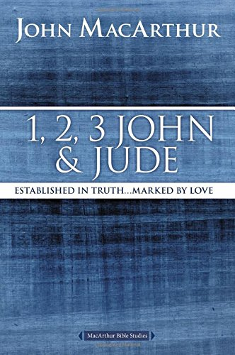 1, 2, 3 John and Jude: Established in Truth Marked by Love (MacArthur Bible Studies)