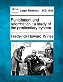 Punishment and reformation : a study of the penitentiary System, Frederick Howard Wines, 1240127863