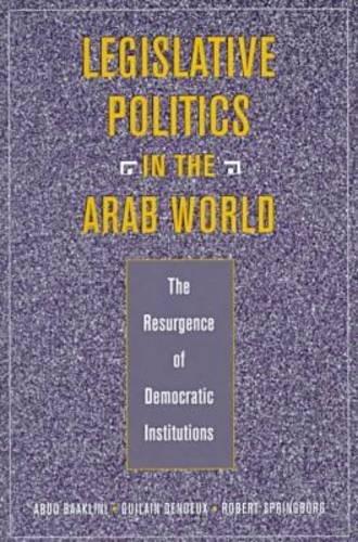 Legislative Politics in the Arab World: The Resurgence of Democratic Institutions