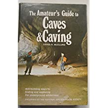 The Amateur's Guide to Caves and Caving: Skill-Building Ways to Finding and Exploring the Underground Wilderness