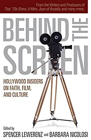 Behind the Screen: Hollywood Insiders on Faith, Film, and Culture - Kindle edition by Lewerenz, Spencer, Nicolosi, Barbara. Politics & Social Sciences Kindle eBooks @ Amazon.com.