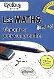 Les Maths au Collège Démontrer pour Comprendre 5e-4e-3e Nouveau Programme Cycle 4
