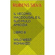 IL VECCHIO MACDOUGAL E IL SUO MULO AMICIZIA  LIBRO 8  WILD WEST ROMANZO  (Italian Edition)