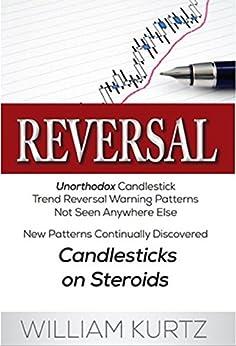 Reversal: Unorthodox Candlestick Reversal Patterns by [Kurtz, William]