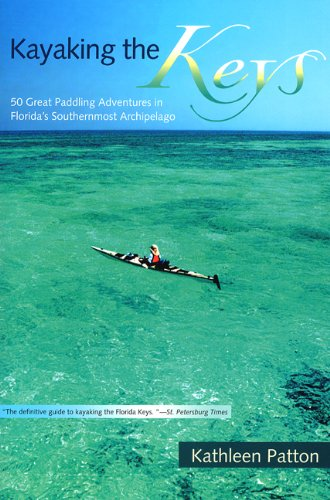 Kayaking the Keys: 50 Great Paddling Adventures in Florida's Southernmost - Trip Quick Warehouse