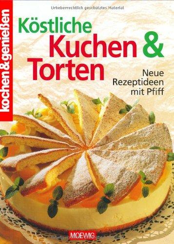 Köstliche Kuchen & Torten: [neue Rezeptideen mit Pfiff]