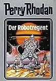 Der Robotregent. Perry Rhodan 06. (Perry Rhodan Silberband)