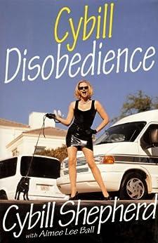 Cybill Disobedience by [Shepherd, Cybill, Ball, Aimee Lee]