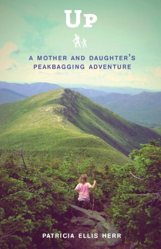 <strong>We Have Exciting News to Share! Author Patricia Ellis Herr's New Book, <em>UP: A MOTHER AND DAUGHTER'S PEAKBAGGING ADVENTURE</em>, is Debuting Next Week on Kindle!</strong>