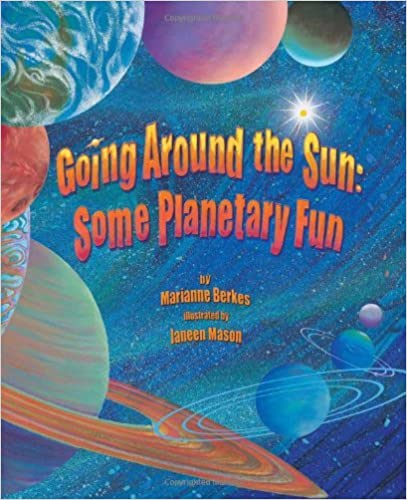 Going Around the Sun: Some Planetary Fun by Marianne Berkes (2008-03-01)