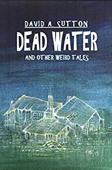 Dead Water and Other Weird Tales by [Sutton, David A.]